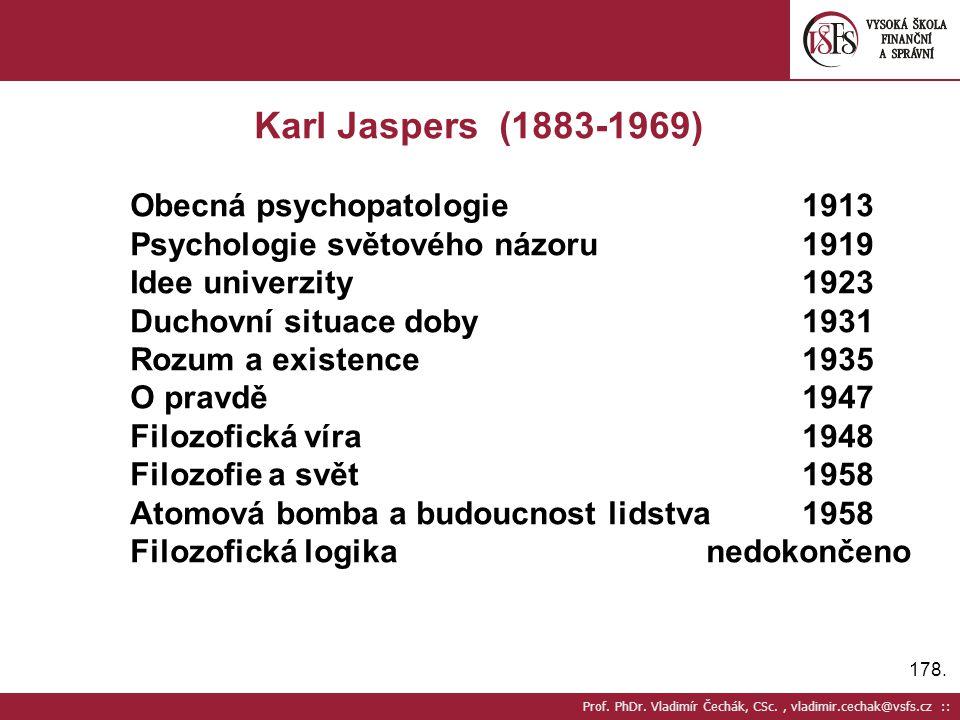 178. Prof. PhDr. Vladimír Čechák, CSc., vladimir.cechak@vsfs.cz :: Karl Jaspers (1883-1969) Obecná psychopatologie1913 Psychologie světového názoru191