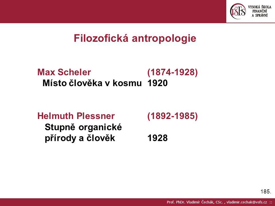 185. Prof. PhDr. Vladimír Čechák, CSc., vladimir.cechak@vsfs.cz :: Filozofická antropologie Max Scheler(1874-1928) Místo člověka v kosmu 1920 Helmuth