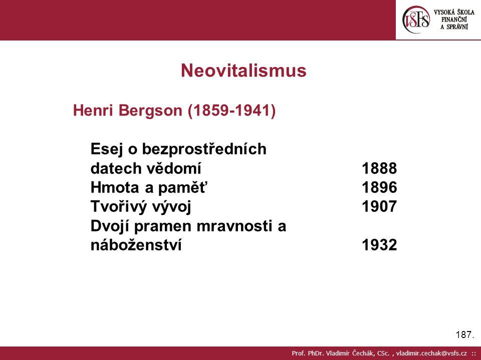 187. Prof. PhDr. Vladimír Čechák, CSc., vladimir.cechak@vsfs.cz :: Neovitalismus Henri Bergson (1859-1941) Esej o bezprostředních datech vědomí1888 Hm