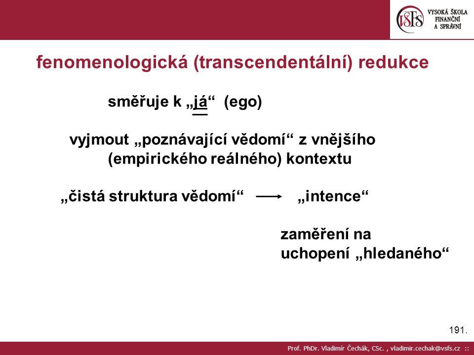 """191. Prof. PhDr. Vladimír Čechák, CSc., vladimir.cechak@vsfs.cz :: fenomenologická (transcendentální) redukce směřuje k """"já"""" (ego) vyjmout """"poznávajíc"""