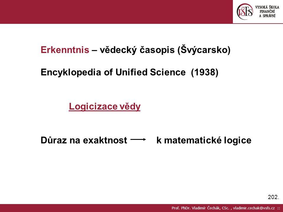 202. Prof. PhDr. Vladimír Čechák, CSc., vladimir.cechak@vsfs.cz :: Erkenntnis – vědecký časopis (Švýcarsko) Encyklopedia of Unified Science (1938) Log