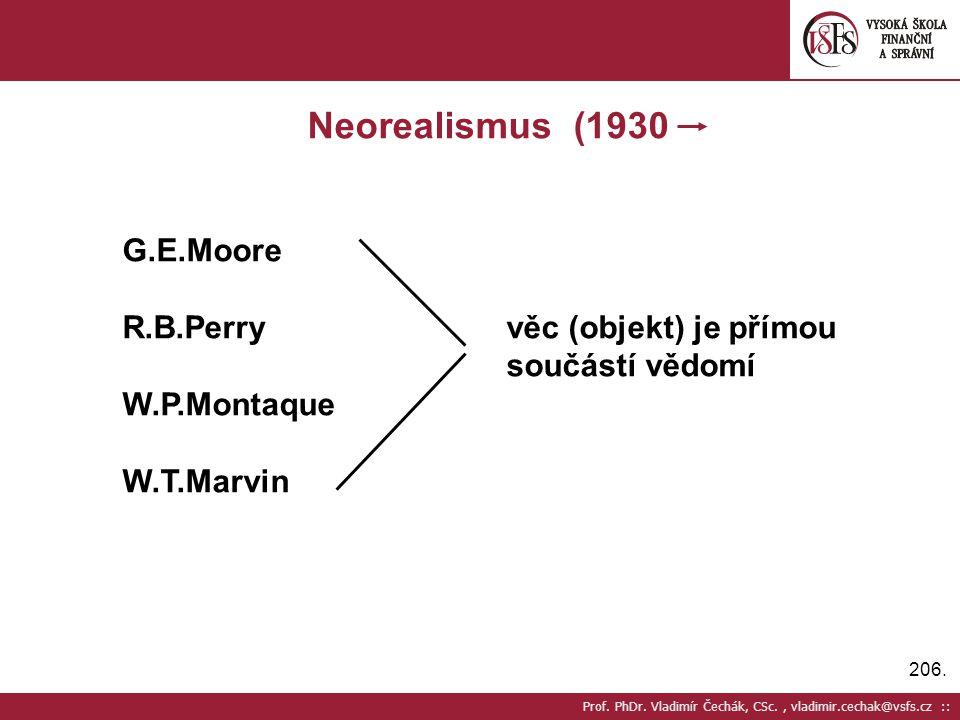 206. Prof. PhDr. Vladimír Čechák, CSc., vladimir.cechak@vsfs.cz :: Neorealismus (1930 G.E.Moore R.B.Perryvěc (objekt) je přímou součástí vědomí W.P.Mo