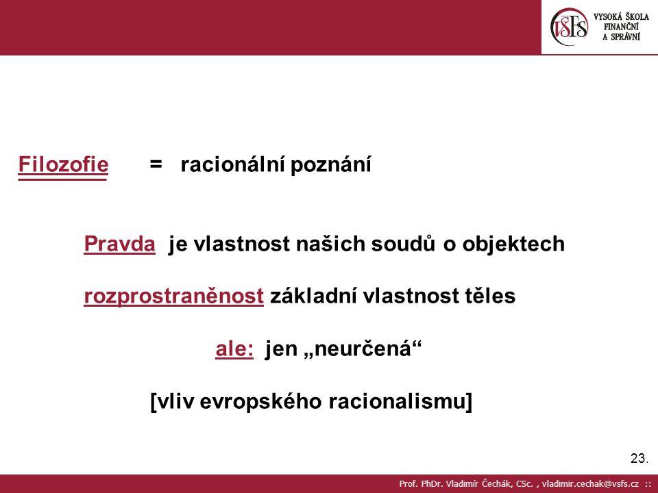 23. Prof. PhDr. Vladimír Čechák, CSc., vladimir.cechak@vsfs.cz :: Filozofie= racionální poznání Pravda je vlastnost našich soudů o objektech rozprostr