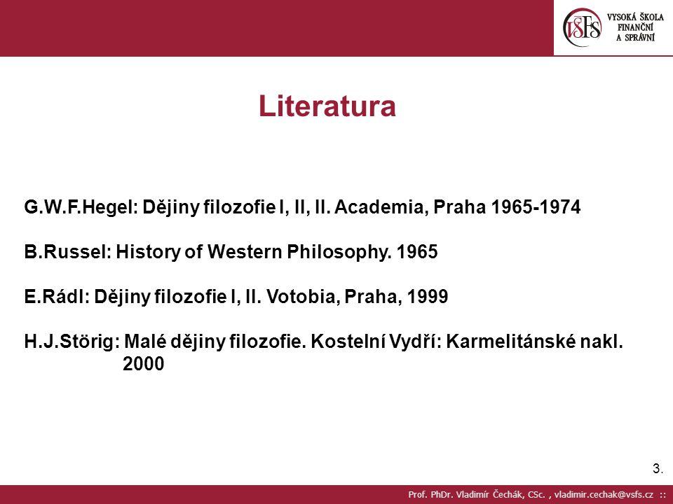 3.3. Prof. PhDr. Vladimír Čechák, CSc., vladimir.cechak@vsfs.cz :: Literatura G.W.F.Hegel: Dějiny filozofie I, II, II. Academia, Praha 1965-1974 B.Rus