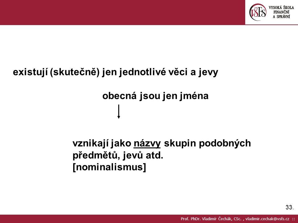 33. Prof. PhDr. Vladimír Čechák, CSc., vladimir.cechak@vsfs.cz :: existují (skutečně) jen jednotlivé věci a jevy obecná jsou jen jména vznikají jako n