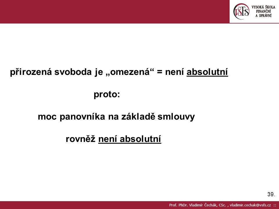 """39. Prof. PhDr. Vladimír Čechák, CSc., vladimir.cechak@vsfs.cz :: přirozená svoboda je """"omezená"""" = není absolutní proto: moc panovníka na základě smlo"""