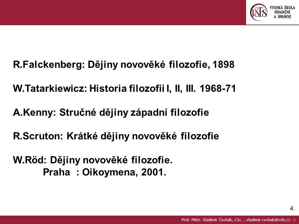 4.4. Prof. PhDr. Vladimír Čechák, CSc., vladimir.cechak@vsfs.cz :: R.Falckenberg: Dějiny novověké filozofie, 1898 W.Tatarkiewicz: Historia filozofii I