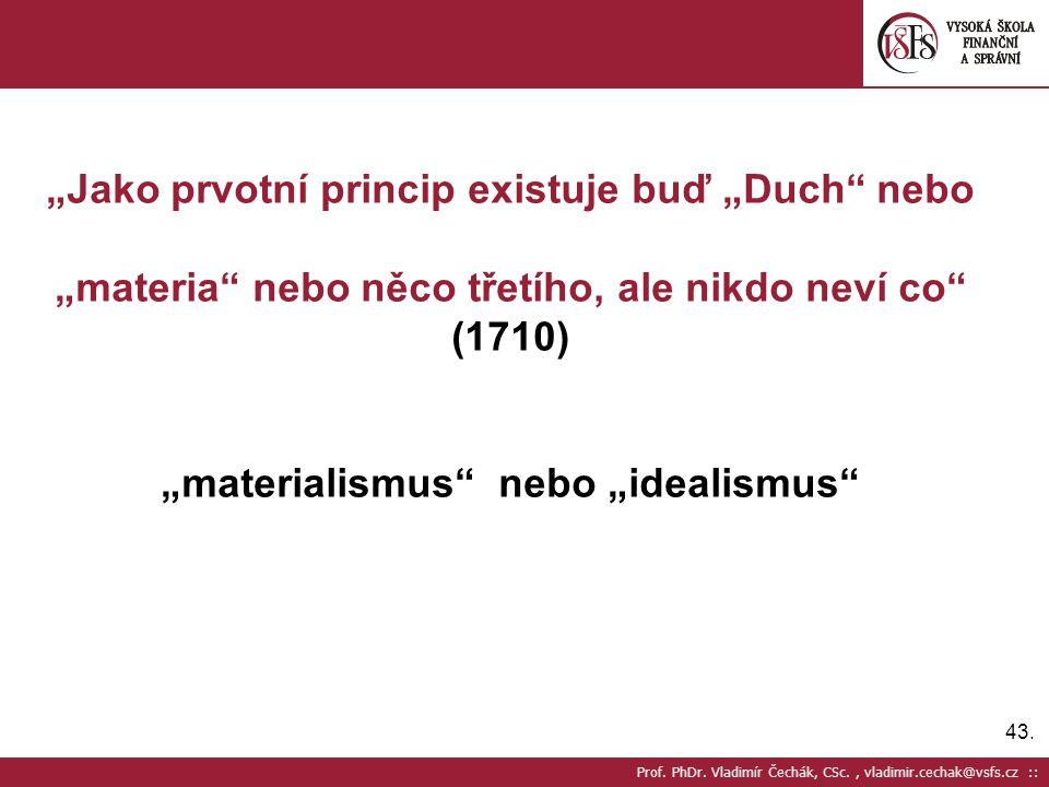 """43. Prof. PhDr. Vladimír Čechák, CSc., vladimir.cechak@vsfs.cz :: """"Jako prvotní princip existuje buď """"Duch"""" nebo """"materia"""" nebo něco třetího, ale nikd"""