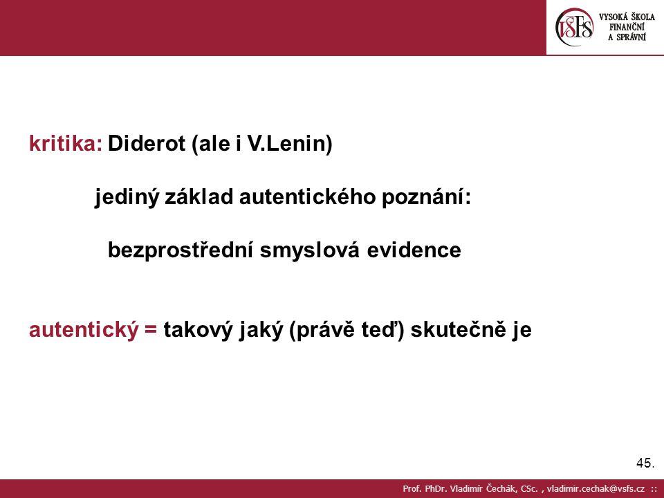 45. Prof. PhDr. Vladimír Čechák, CSc., vladimir.cechak@vsfs.cz :: kritika: Diderot (ale i V.Lenin) jediný základ autentického poznání: bezprostřední s