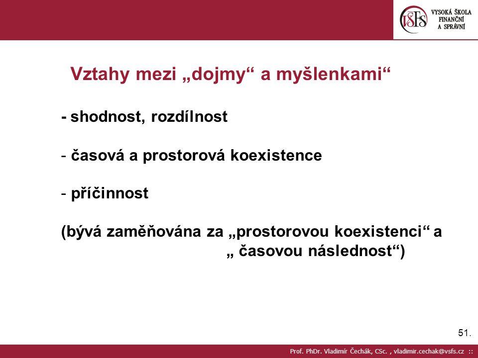 """51. Prof. PhDr. Vladimír Čechák, CSc., vladimir.cechak@vsfs.cz :: Vztahy mezi """"dojmy"""" a myšlenkami"""" - shodnost, rozdílnost - časová a prostorová koexi"""
