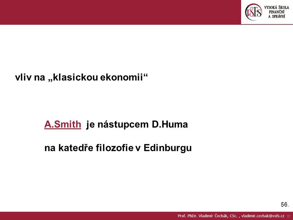 """56. Prof. PhDr. Vladimír Čechák, CSc., vladimir.cechak@vsfs.cz :: vliv na """"klasickou ekonomii"""" A.Smith je nástupcem D.Huma na katedře filozofie v Edin"""