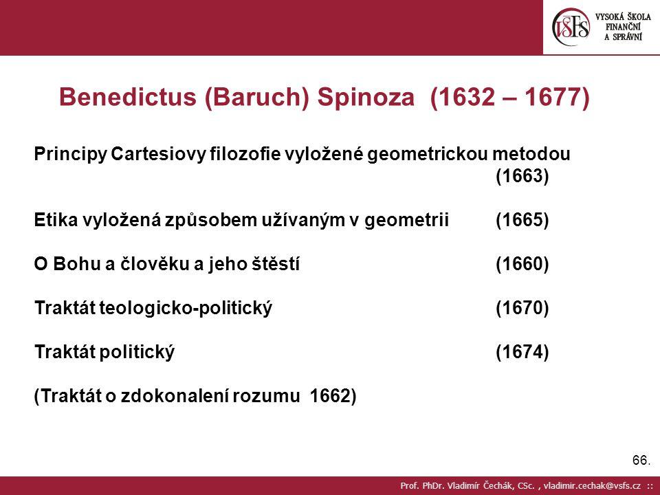 66. Prof. PhDr. Vladimír Čechák, CSc., vladimir.cechak@vsfs.cz :: Benedictus (Baruch) Spinoza (1632 – 1677) Principy Cartesiovy filozofie vyložené geo