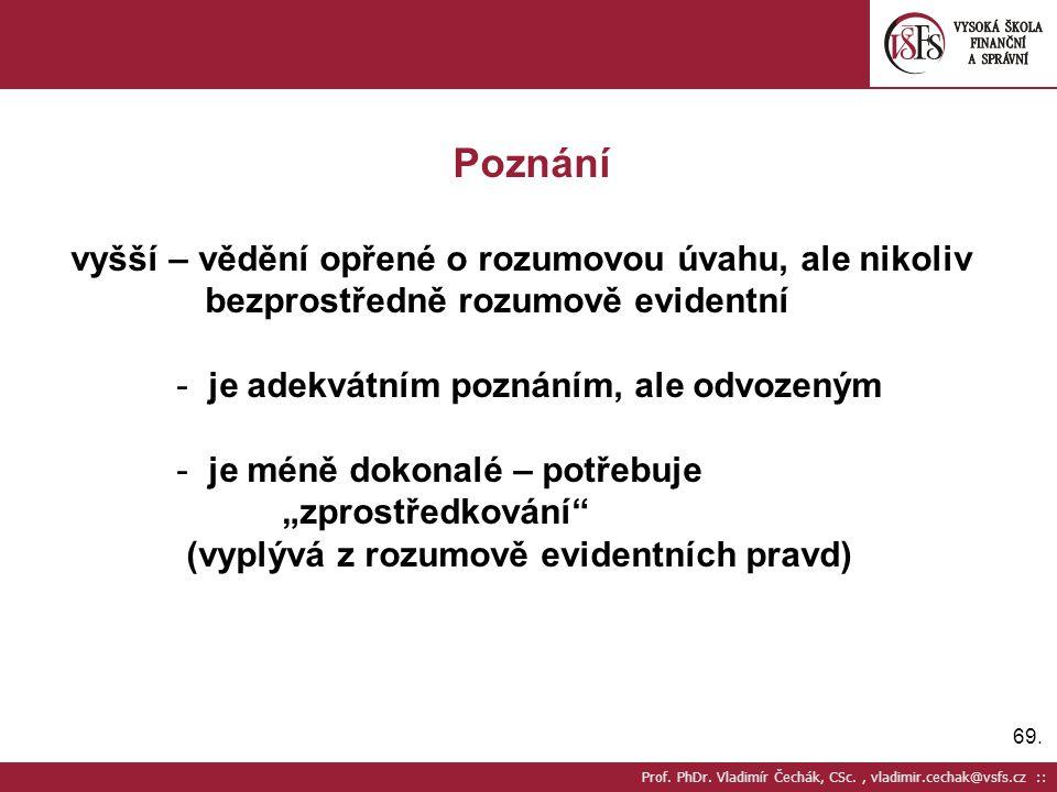 69. Prof. PhDr. Vladimír Čechák, CSc., vladimir.cechak@vsfs.cz :: Poznání vyšší – vědění opřené o rozumovou úvahu, ale nikoliv bezprostředně rozumově