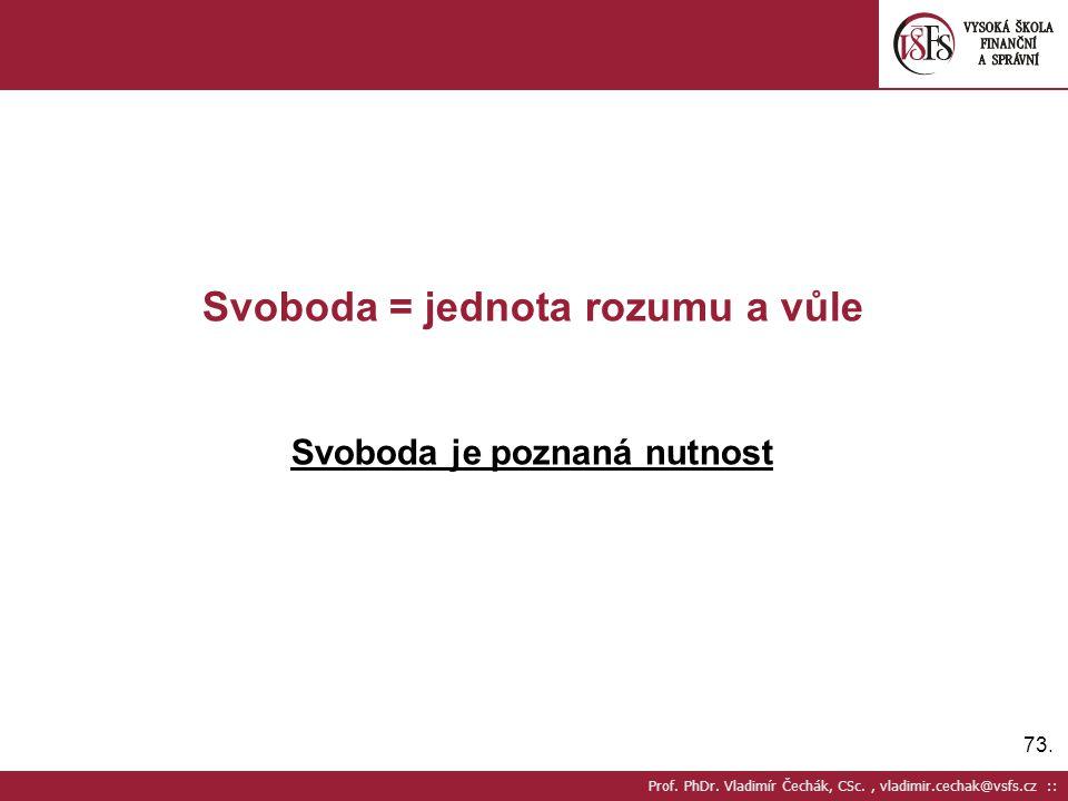 73. Prof. PhDr. Vladimír Čechák, CSc., vladimir.cechak@vsfs.cz :: Svoboda = jednota rozumu a vůle Svoboda je poznaná nutnost