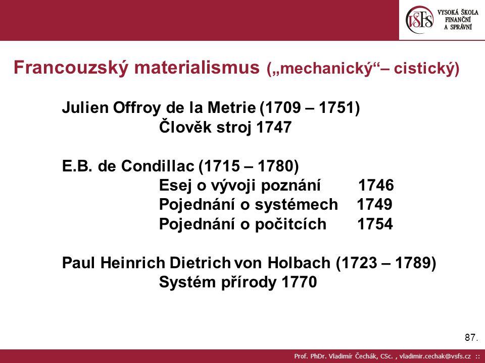 """87. Prof. PhDr. Vladimír Čechák, CSc., vladimir.cechak@vsfs.cz :: Francouzský materialismus (""""mechanický""""– cistický) Julien Offroy de la Metrie (1709"""