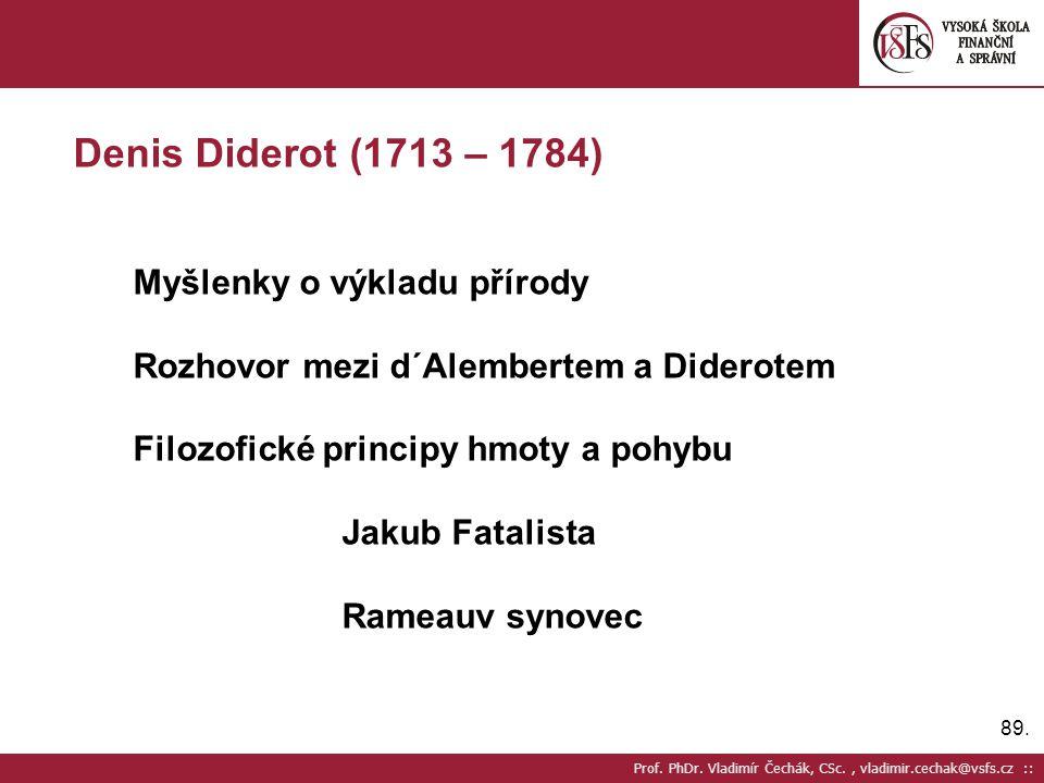 89. Prof. PhDr. Vladimír Čechák, CSc., vladimir.cechak@vsfs.cz :: Denis Diderot (1713 – 1784) Myšlenky o výkladu přírody Rozhovor mezi d´Alembertem a