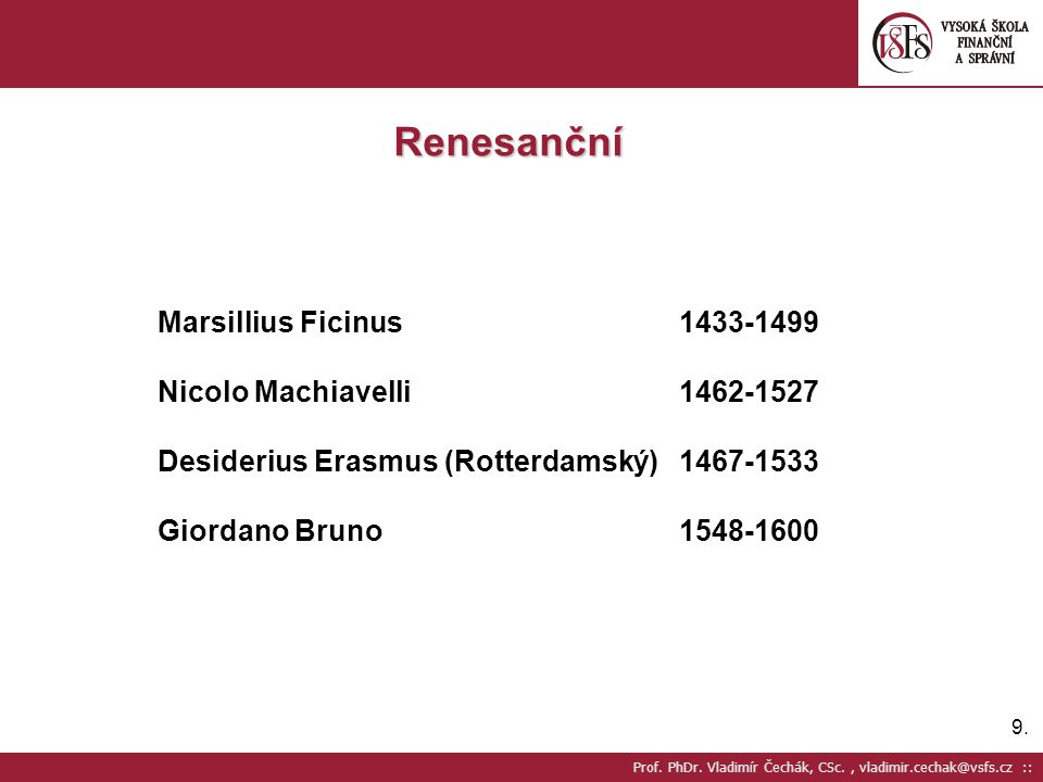 9.9. Prof. PhDr. Vladimír Čechák, CSc., vladimir.cechak@vsfs.cz :: Renesanční Marsillius Ficinus1433-1499 Nicolo Machiavelli1462-1527 Desiderius Erasm