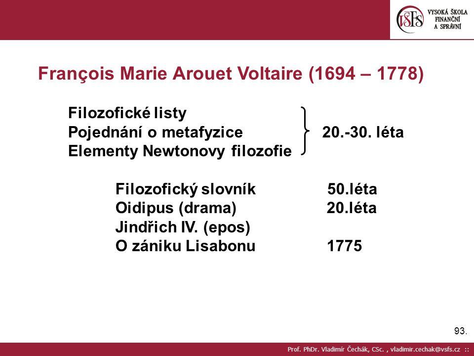 93. Prof. PhDr. Vladimír Čechák, CSc., vladimir.cechak@vsfs.cz :: François Marie Arouet Voltaire (1694 – 1778) Filozofické listy Pojednání o metafyzic