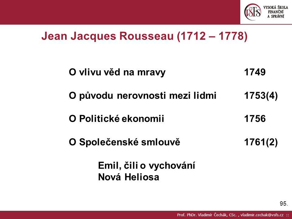 95. Prof. PhDr. Vladimír Čechák, CSc., vladimir.cechak@vsfs.cz :: Jean Jacques Rousseau (1712 – 1778) O vlivu věd na mravy1749 O původu nerovnosti mez