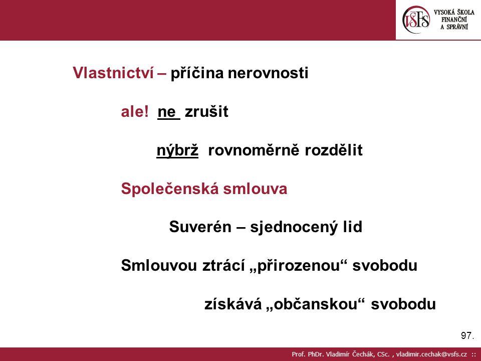 97. Prof. PhDr. Vladimír Čechák, CSc., vladimir.cechak@vsfs.cz :: Vlastnictví – příčina nerovnosti ale! ne zrušit nýbrž rovnoměrně rozdělit Společensk
