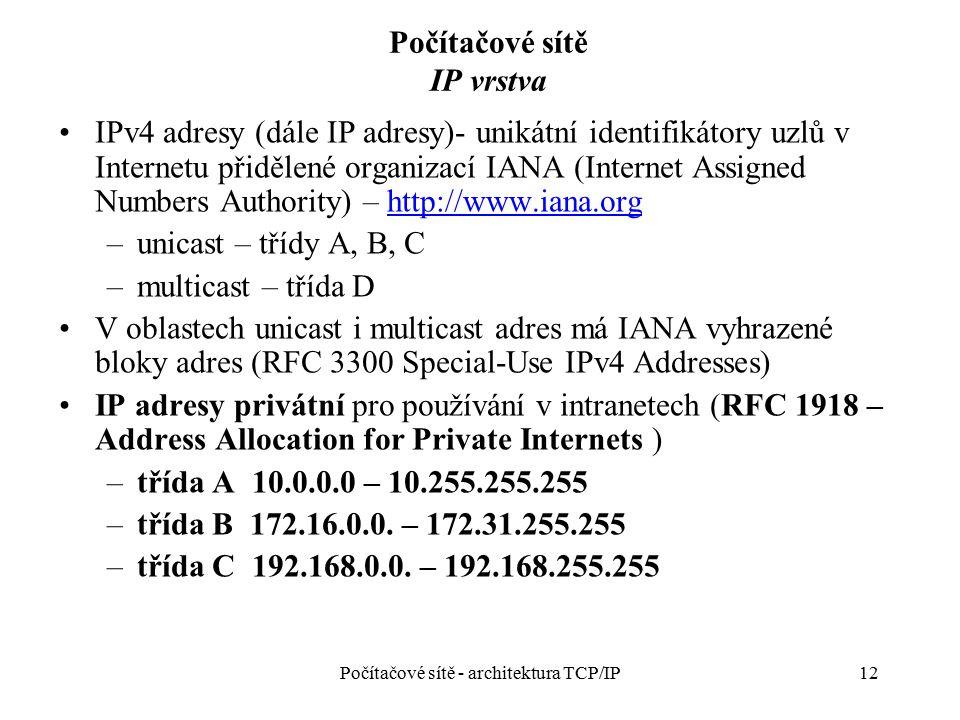 12 Počítačové sítě IP vrstva IPv4 adresy (dále IP adresy)- unikátní identifikátory uzlů v Internetu přidělené organizací IANA (Internet Assigned Numbe