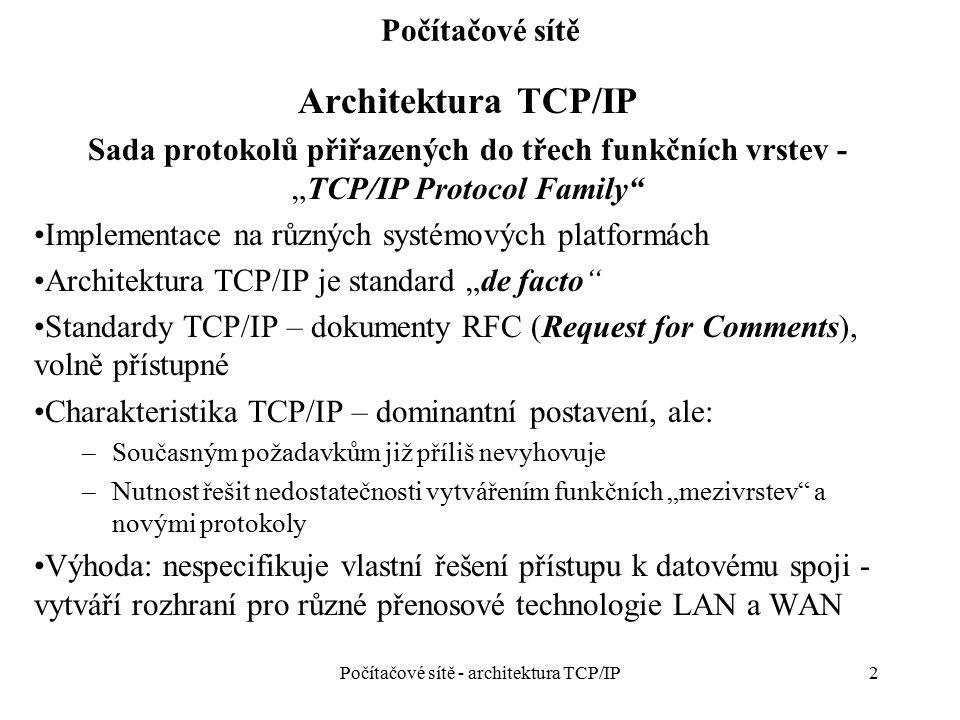 23 Počítačové sítě IP vrstva - směrování Směrování - výběr cesty pro datagram: –Přímé směrování - předání cílovému uzlu na téže IP síti/podsíti –Nepřímé směrování - předání některému ze směrovačů na téže síti/subsíti Do rámce je třeba vložit: –MAC adresu cílového uzlu (u přímého směrování) –nebo MAC adresu směrovače (u nepřímého směrování) Počítačové sítě - architektura TCP/IP