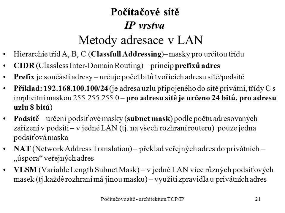 Počítačové sítě IP vrstva Metody adresace v LAN Hierarchie tříd A, B, C (Classfull Addressing)– masky pro určitou třídu CIDR (Classless Inter-Domain R