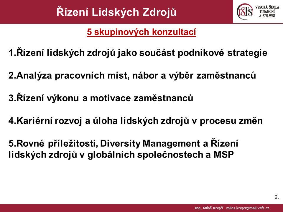 2.2. Řízení Lidských Zdrojů 5 skupinových konzultací 1.Řízení lidských zdrojů jako součást podnikové strategie 2.Analýza pracovních míst, nábor a výbě