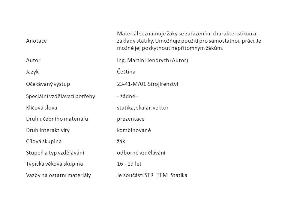 Anotace Materiál seznamuje žáky se zařazením, charakteristikou a základy statiky. Umožňuje použití pro samostatnou práci. Je možné jej poskytnout nepř