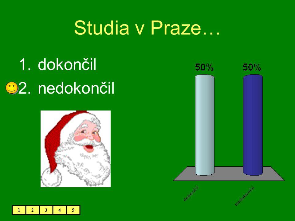 Studia v Praze… 1.dokončil 2.nedokončil 12345