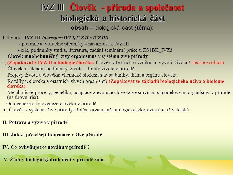 IVZ III Člověk - příroda a společnost biologická a historická část ( IVZ III Člověk - příroda a společnost biologická a historická část obsah – biologická část ( téma): I.