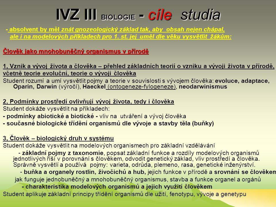 IVZ III BIOLOGIE - cíle studia - absolvent by měl znát gnozeologický základ tak, aby obsah nejen chápal, ale i na modelových příkladech pro 1.
