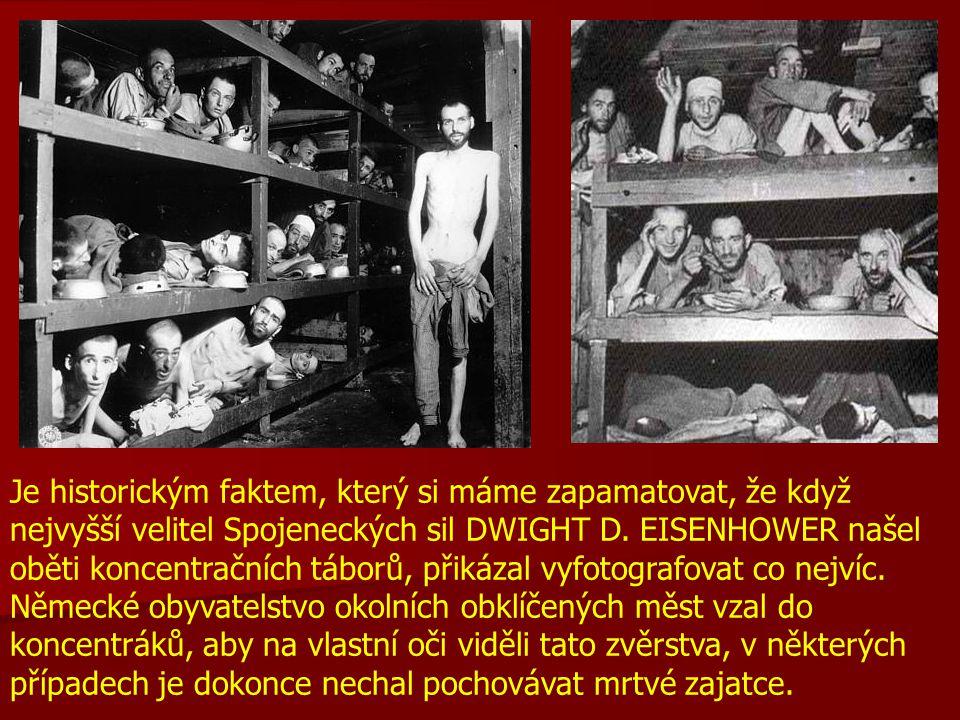 Je historickým faktem, který si máme zapamatovat, že když nejvyšší velitel Spojeneckých sil DWIGHT D. EISENHOWER našel oběti koncentračních táborů, př