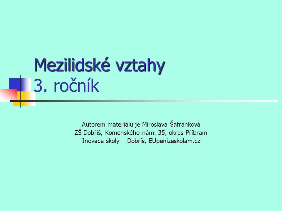 Mezilidské vztahy Mezilidské vztahy 3. ročník Autorem materiálu je Miroslava Šafránková ZŠ Dobříš, Komenského nám. 35, okres Příbram Inovace školy – D