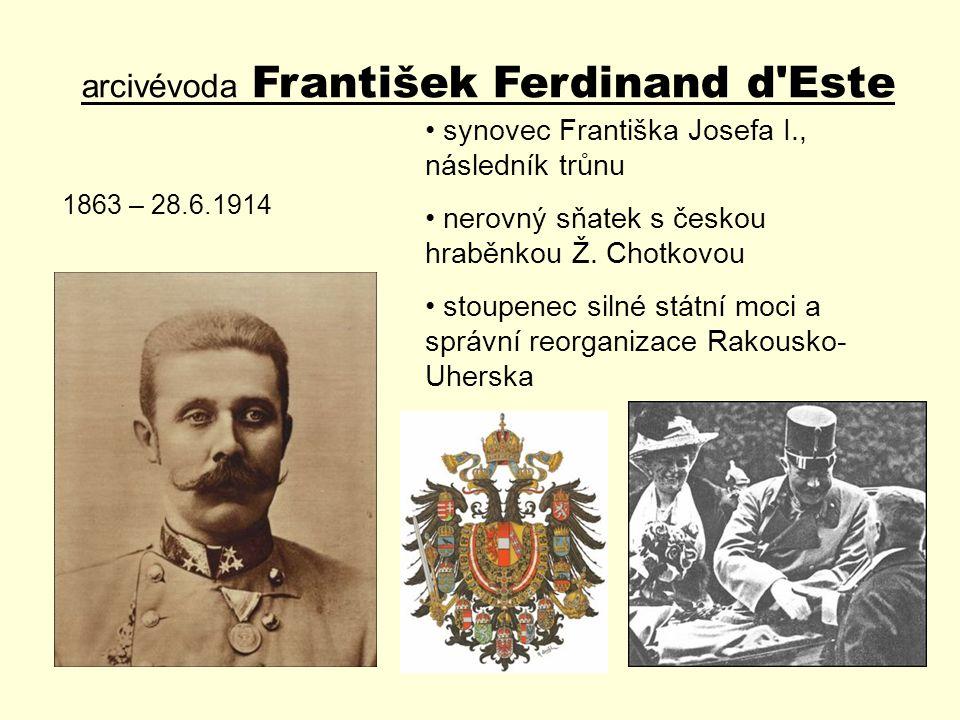arcivévoda František Ferdinand d'Este synovec Františka Josefa I., následník trůnu nerovný sňatek s českou hraběnkou Ž. Chotkovou stoupenec silné stát