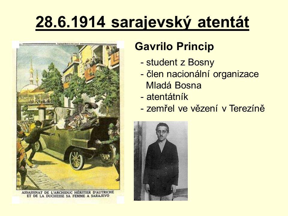 28.6.1914 sarajevský atentát Gavrilo Princip - student z Bosny - člen nacionální organizace Mladá Bosna - atentátník - zemřel ve vězení v Terezíně