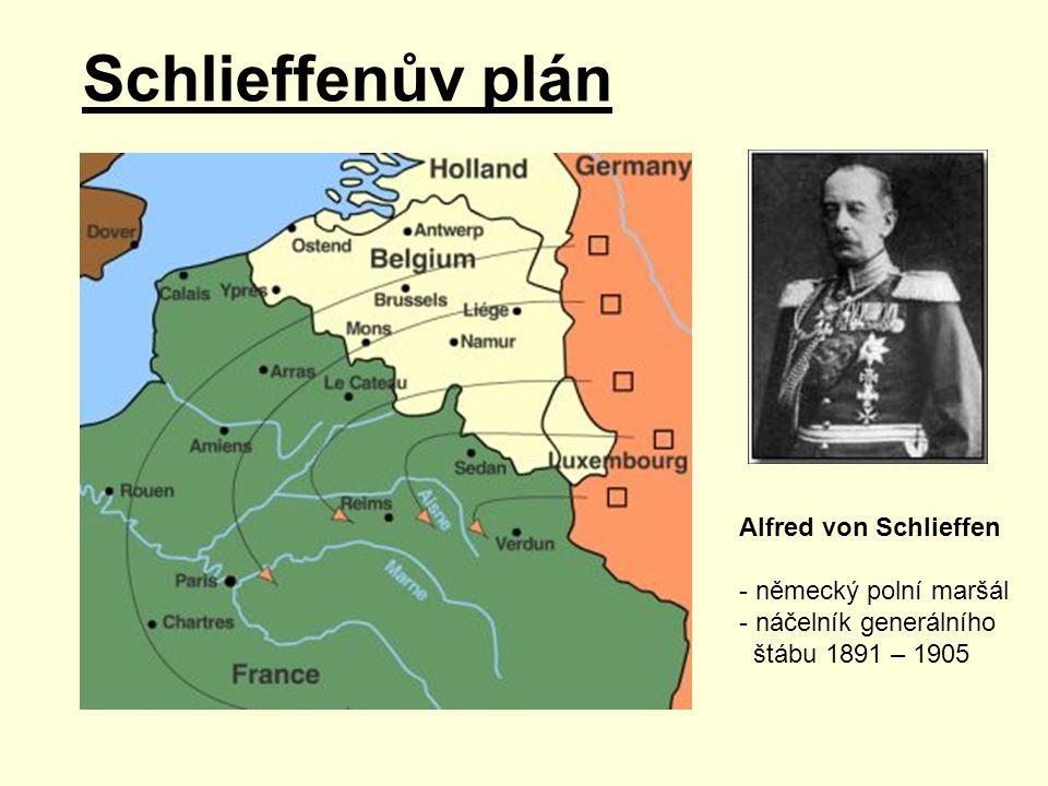 Schlieffenův plán Alfred von Schlieffen - německý polní maršál - náčelník generálního štábu 1891 – 1905