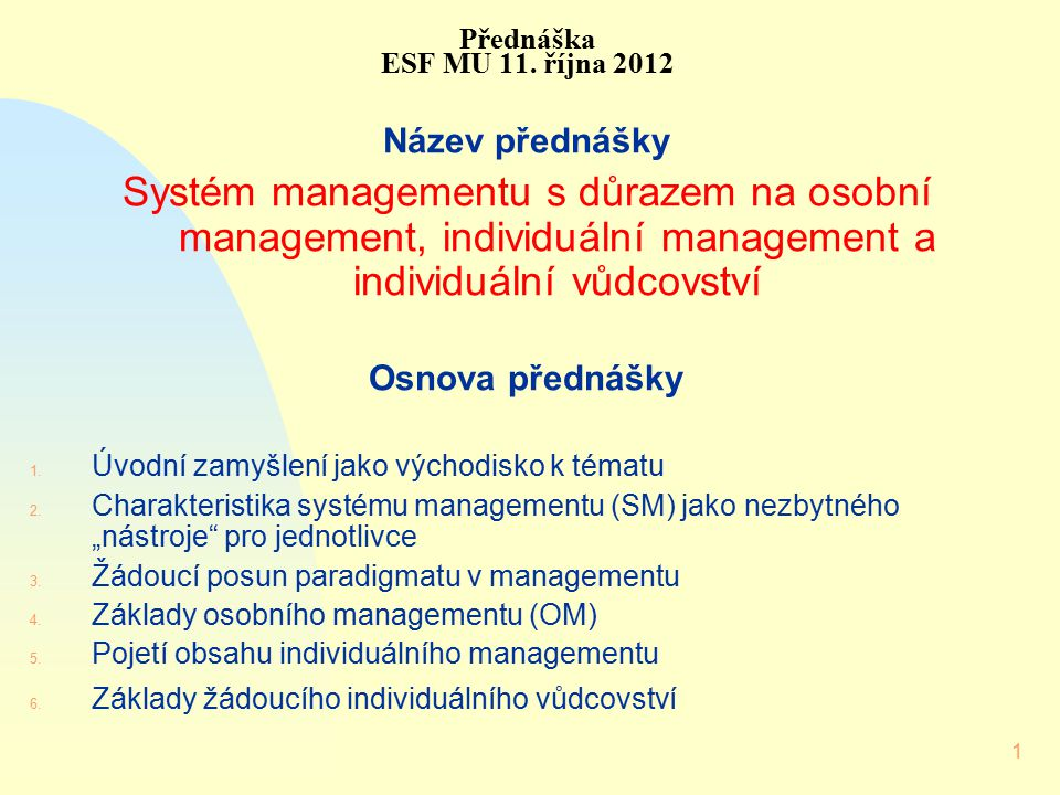 1 Přednáška ESF MU 11. října 2012 Název přednášky Systém managementu s důrazem na osobní management, individuální management a individuální vůdcovství