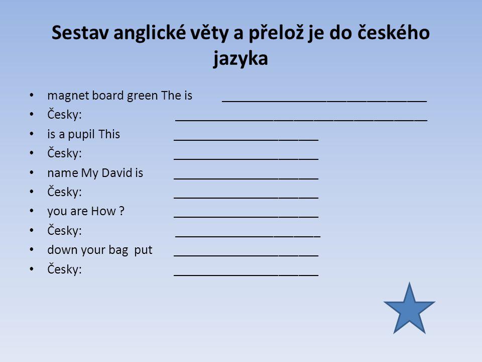 Sestav anglické věty a přelož je do českého jazyka magnet board green The is _______________________________ Česky: __________________________________