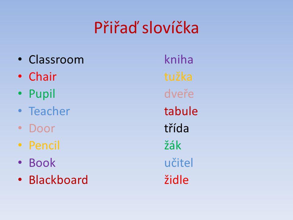 Přiřaď slovíčka Classroom kniha Chairtužka Pupildveře Teachertabule Doortřída Pencilžák Bookučitel Blackboardžidle