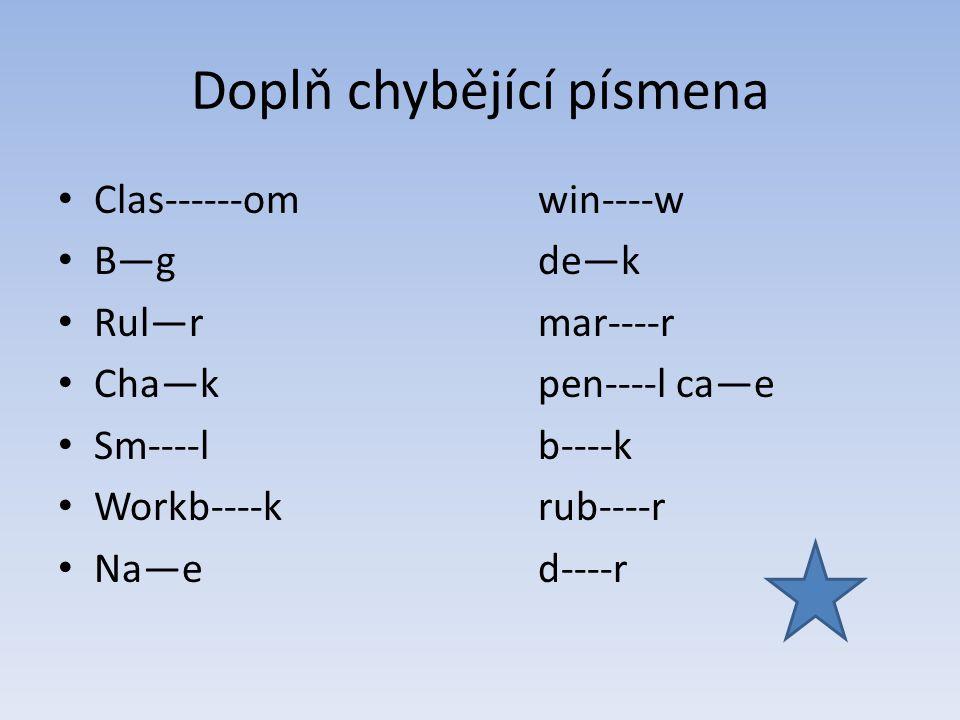 Doplň chybějící písmena Clas------omwin----w B—gde—k Rul—rmar----r Cha—kpen----l ca—e Sm----lb----k Workb----krub----r Na—ed----r