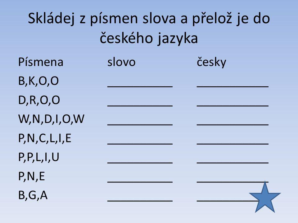Skládej z písmen slova a přelož je do českého jazyka Písmenaslovočesky B,K,O,O_____________________ D,R,O,O_____________________ W,N,D,I,O,W__________