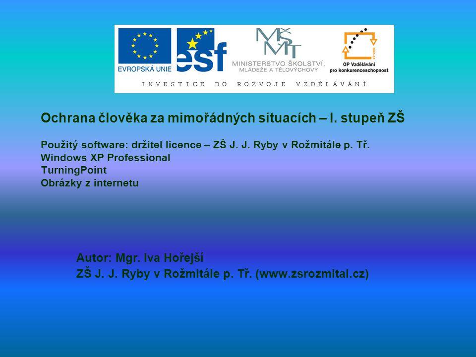 Ochrana člověka za mimořádných situacích – I. stupeň ZŠ Použitý software: držitel licence – ZŠ J.