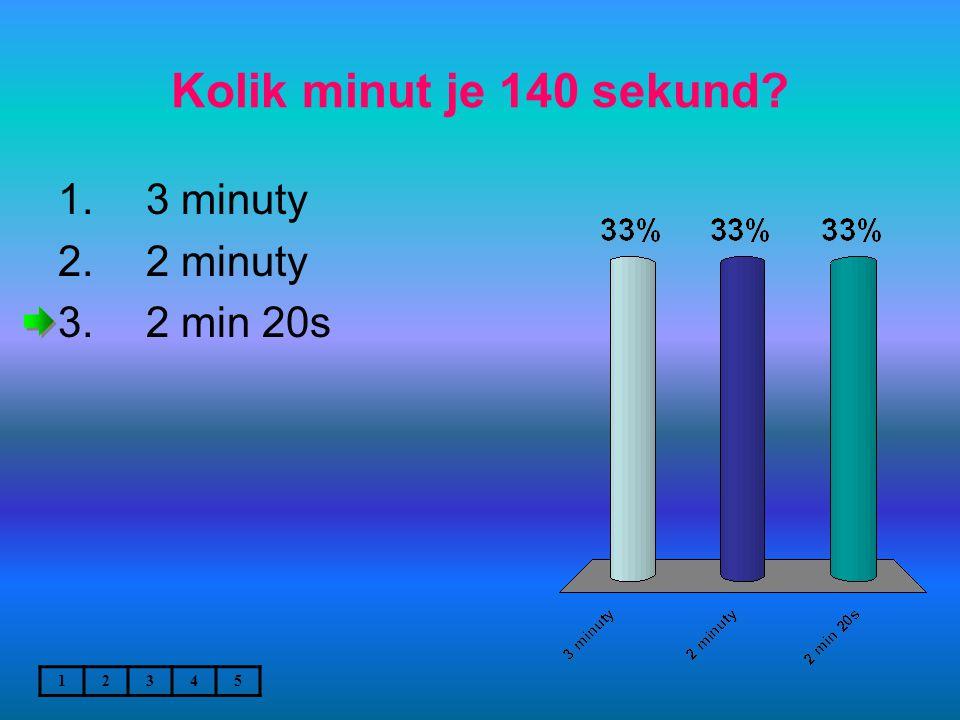 Kolik minut je 140 sekund 1. 3 minuty 2. 2 minuty 3. 2 min 20s 12345
