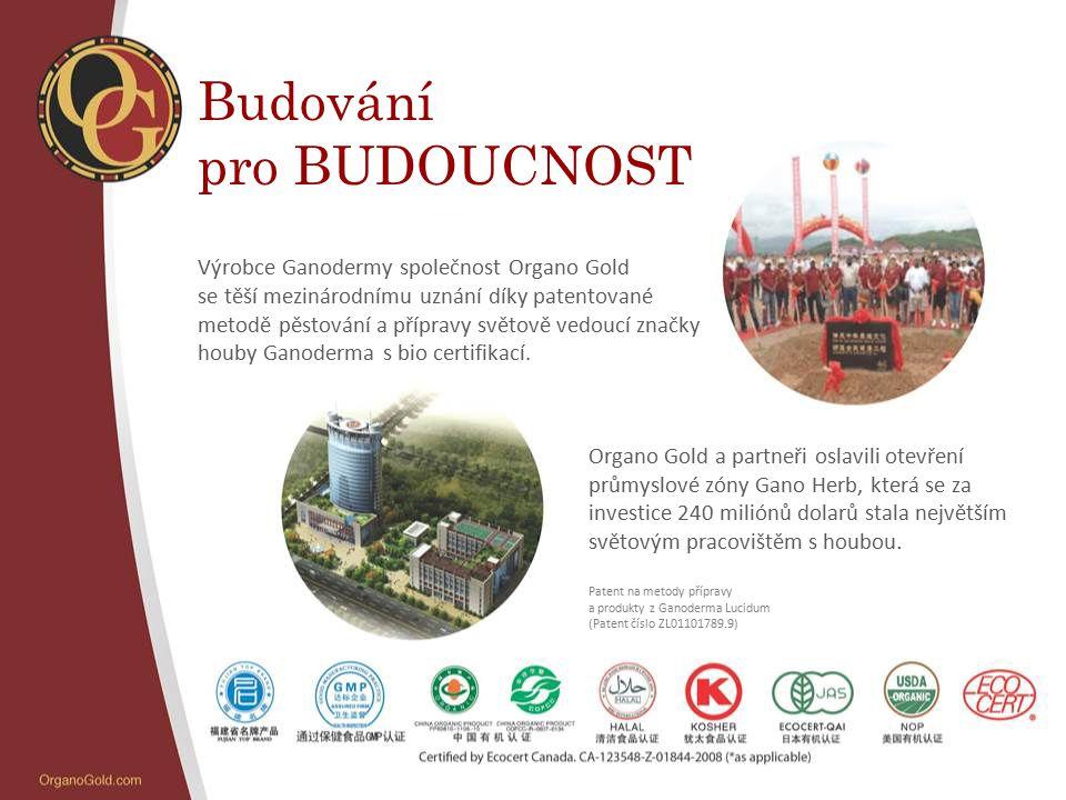 Budování pro BUDOUCNOST Výrobce Ganodermy společnost Organo Gold se těší mezinárodnímu uznání díky patentované metodě pěstování a přípravy světově ved