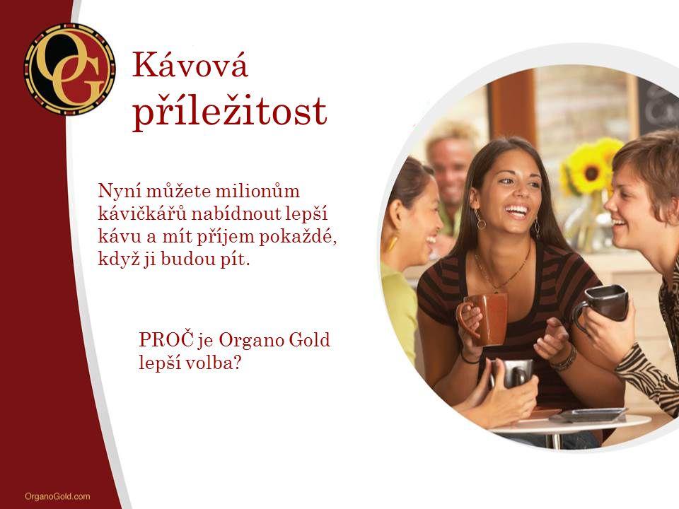 Kávová příležitost Nyní můžete milionům kávičkářů nabídnout lepší kávu a mít příjem pokaždé, když ji budou pít. PROČ je Organo Gold lepší volba?