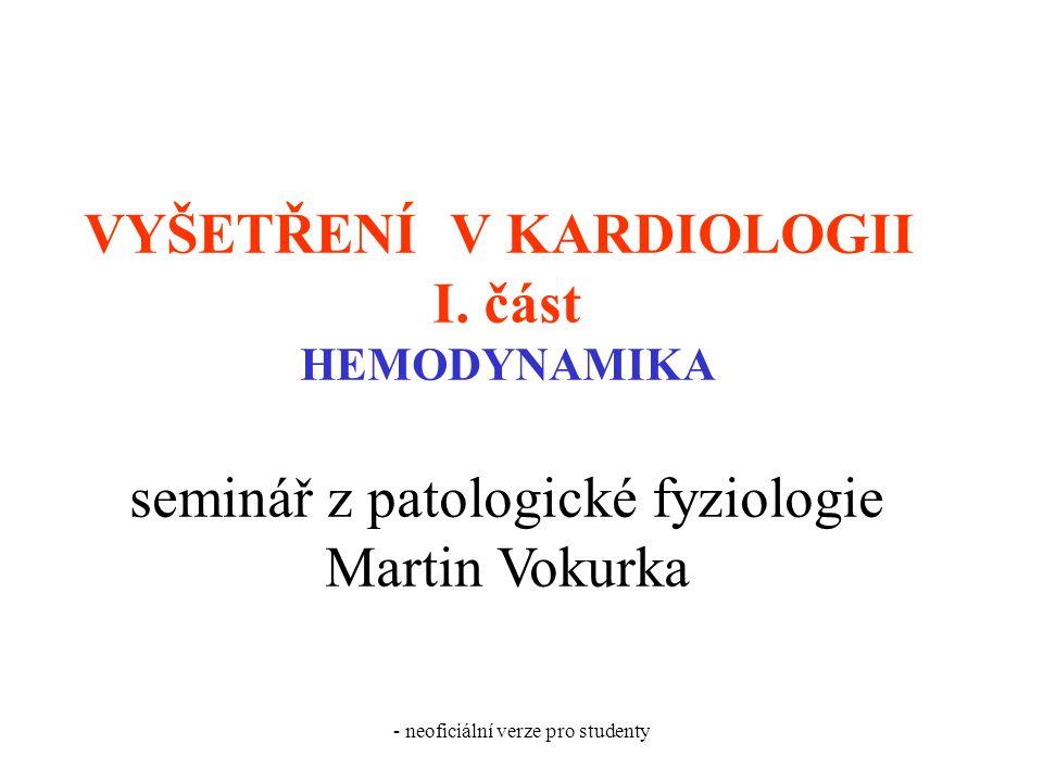 - neoficiální verze pro studenty VYŠETŘENÍ V KARDIOLOGII I. část HEMODYNAMIKA seminář z patologické fyziologie Martin Vokurka