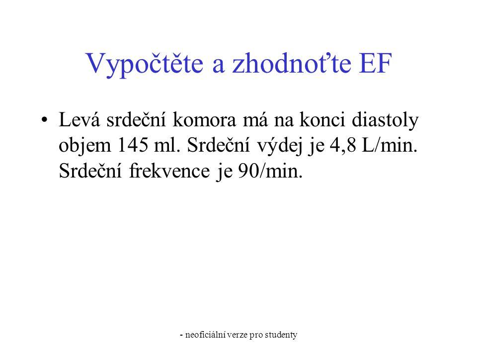- neoficiální verze pro studenty Vypočtěte a zhodnoťte EF Levá srdeční komora má na konci diastoly objem 145 ml. Srdeční výdej je 4,8 L/min. Srdeční f