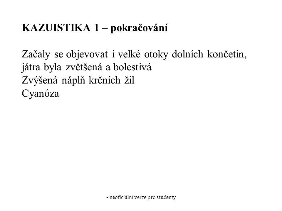 - neoficiální verze pro studenty KAZUISTIKA 1 – pokračování Začaly se objevovat i velké otoky dolních končetin, játra byla zvětšená a bolestivá Zvýšen