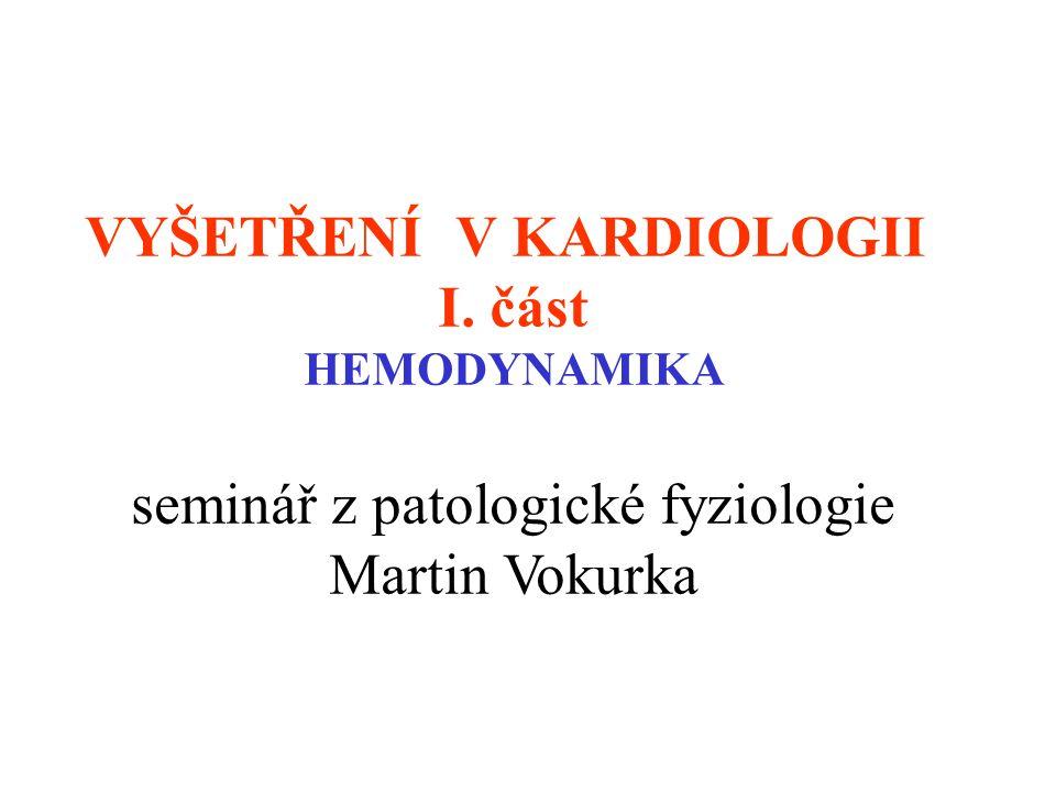 VYŠETŘENÍ V KARDIOLOGII I. část HEMODYNAMIKA seminář z patologické fyziologie Martin Vokurka